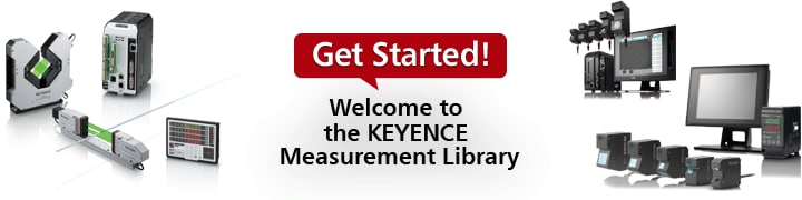 Get Started! Welcome to the KEYENCE Measurement Library